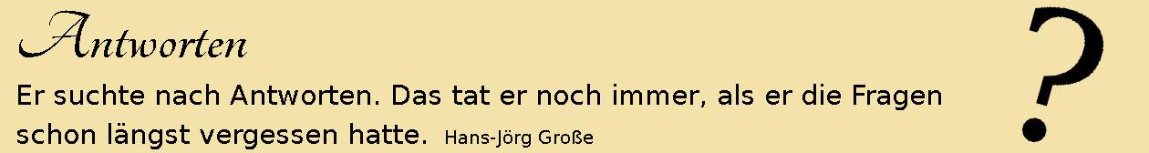 Antworten ~ Aphorismen ~ Hans-Jörg Große