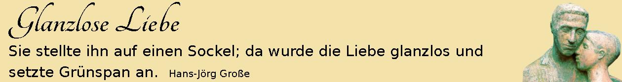 Glanzlose Liebe ~ Aphorismen ~ Hans-Jörg Große