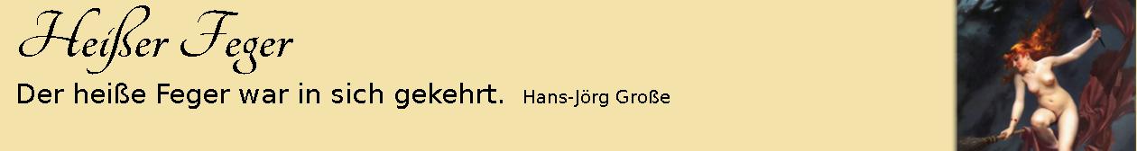 Heißer Feger ~ Aphorismen ~ Hans-Jörg Große