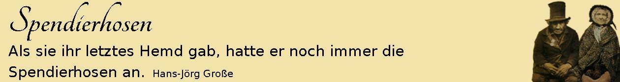 Spendierhosen ~ Aphorismen  ~ Hans-Jörg Große