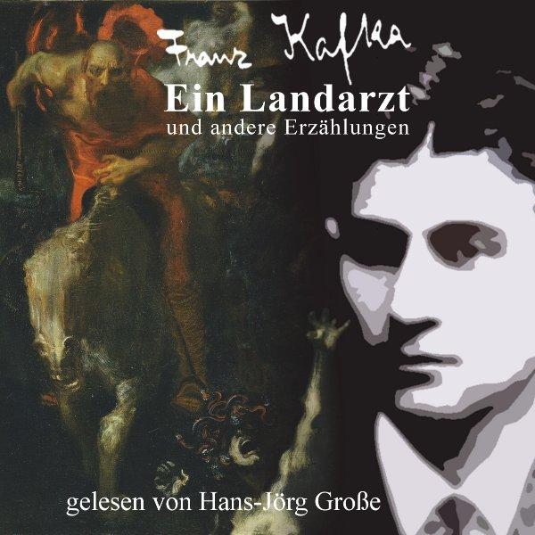 Franz Kafka - Ein Landarzt - gelesen von Hans-Jörg Große